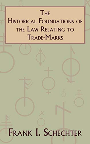 The Historical Foundations of the Law Relating to Trade-Marks: Frank I. Schechter