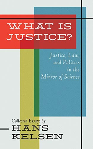 9781584771012: What Is Justice: Justice, Law, and Politics in the Mirror of Science : Collected Essays