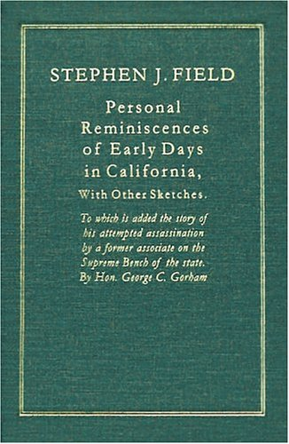 Personal Reminiscences of Early Days in California: With Other Sketches: Field, Stephen Johnson; ...