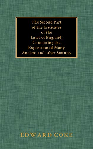 The Second Part of the Institutes of the Laws of England: Containing the Exposition of Many Ancient...