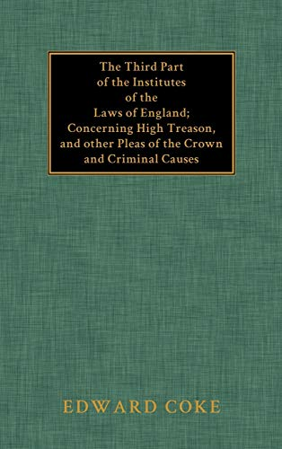 9781584772019: The Third Part of the Institutes of the Laws of England: Concerning High Treason, and Other Pleas of the Crown and Criminal Causes