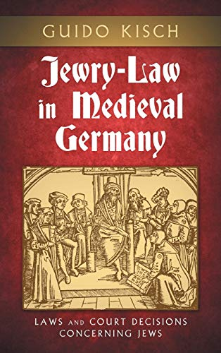 9781584772590: Jewry-Law in Medieval Germany: Laws and Court Decisions Concerning Jews