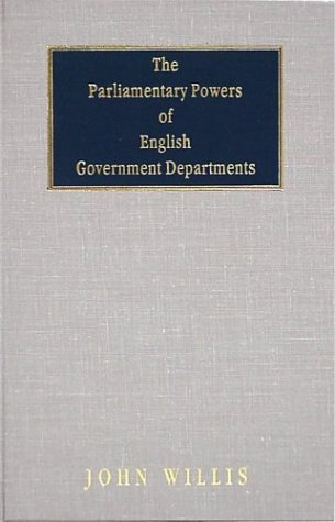 9781584772712: The Parliamentary Powers of English Government Departments (Harvard Studies in Administrative Law)
