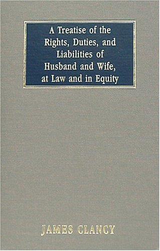 9781584772811: A Treatise of the Rights, Duties, and Liabilities of Husband and Wife: At Law and in Equity