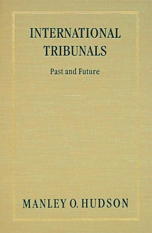 International Tribunals: Past and Future: Hudson, Manley Ottmer