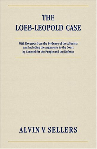 9781584773382: The Loeb-Leopold Case: With Excerpts from the Evidence of the Alienists and Including the Arguments to the Court by Counsel for the People and the Defense
