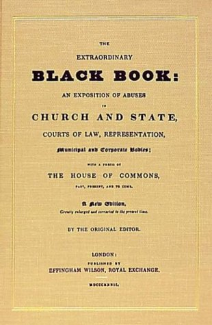 9781584773627: The Extraordinary Black Book: An Exposition of Abuses in Church and State, Courts of Law, Representation, Municipal and Corporate Bodies : With a ... House of Commons, Past, Present, and to Come