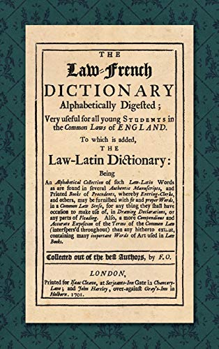9781584773771: The Law-French Dictionary Alphabetically Digested, Very Useful for All Young Students in the Common Laws of England. To Which is Added the Law-Latin ... Authentic... (English and French Edition)