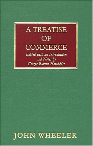 A Treatise Of Commerce: Edited With An Introduction And Notes (1584773952) by Wheeler, John; Hotchkiss, George Burton