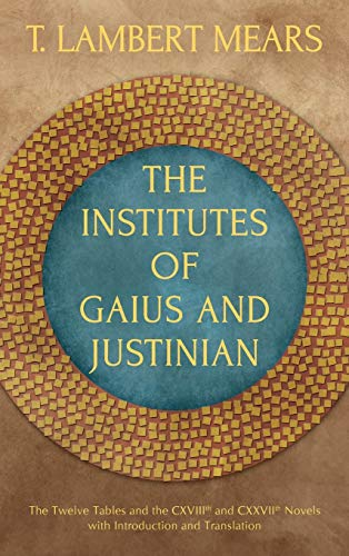 The Institutes of Gaius and Justinian: The: T. Lambert Mears,