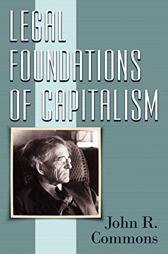 Legal Foundations Of Capitalism: John R. Commons