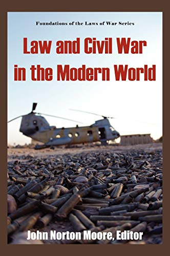 9781584777229: Law And Civil War in the Modern World (Foundations of the Laws of War)