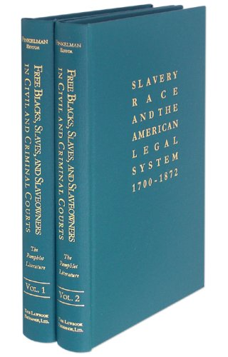 9781584777427: Free Blacks, Slaves, and Slaveowners in Civil and Criminal Courts: The Pamphlet Literature. 2 Vols. (Slavery, Race, And the American Legal System, 1700-1872)