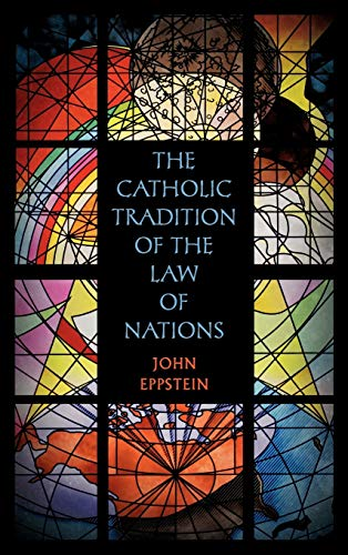 The Catholic Tradition of the Law of Nations (VG++ Lawbook Exchange, 2008): John Eppstein