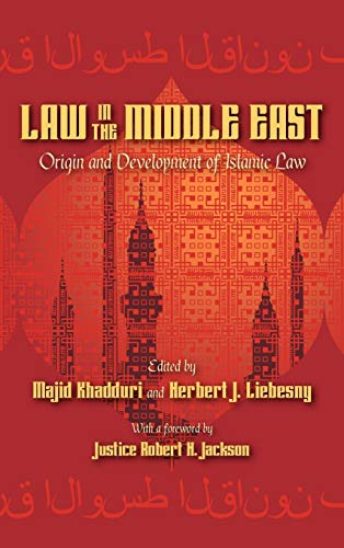 Law in the Middle East: Origin and Development of Islamic Law. With a foreword by Robert H. Jackson (Associate Justice, Supreme Court of the United States). (1584778644) by Majid Khadduri; Herbert J. Liebesny