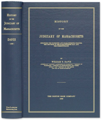 9781584778677: History of the Judiciary of Massachusetts: Including the Plymouth and Massachusetts Colonies, the Province of the Massachusetts Bay, and the Commonwealth.