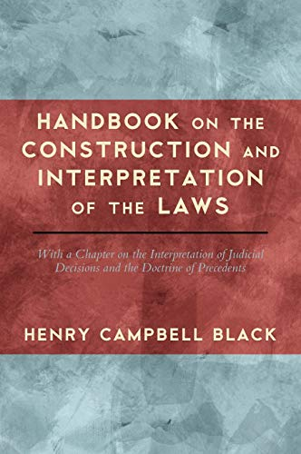9781584778851: Handbook on the Construction and Interpretation of the Laws, with a Chapter on the Interpretation of Judicial Decisions and the Doctrine of Precedents