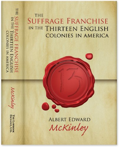 9781584778929: The Suffrage Franchise in the Thirteen English Colonies in America. (Publications of The University of Pennsylvania Series in History) (Publications ... University of Pennsylvania Series in History)