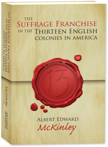 9781584778936: The Suffrage Franchise in the Thirteen English Colonies in America.