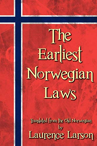 The Earliest Norwegian Laws: Being the Gulathing Law and the Frostathing Law. Translated from the ...