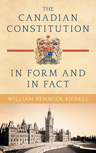The Canadian Constitution in Form and in Fact: Riddell, William Renwick