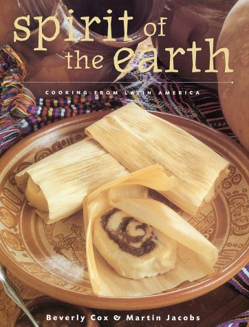 Spirit of the Earth: Native American Cooking from Latin America: Cox, Beverly, and Martin Jacobs