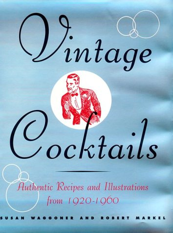 9781584790587: Vintage Cocktails: Authentic Recipes and Illustrations from 1920-1960
