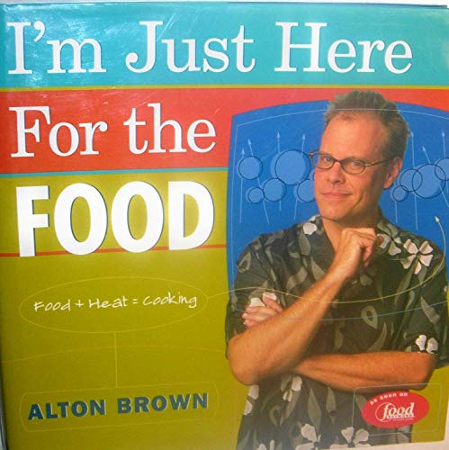 I'm Just Here for the Food: Food + Heat = Cooking (9781584790839) by Alton Brown