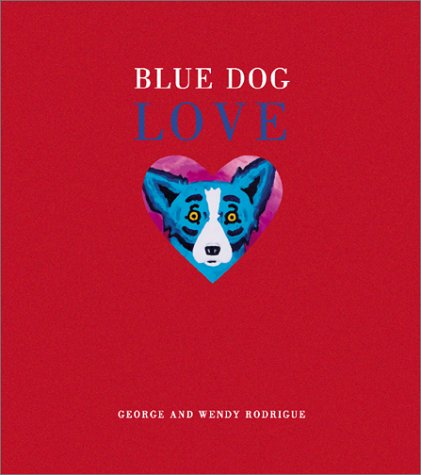 Blue Dog Love: Rodrigue, Wendy, Rodrigue,