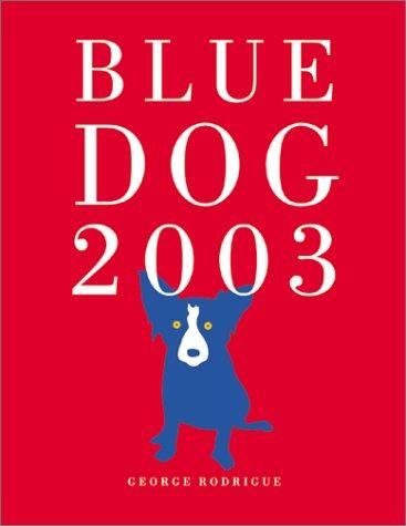 Blue Dog 2003 Engagement Calendar: Rodrigue, George