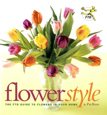 9781584792277: Flower Style: The FTD Guide to Flowers in Your Home