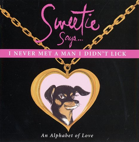 Sweetie Says I Never Met a Man I Didn't Lick: An Alphabet of Love: Mark Welsh