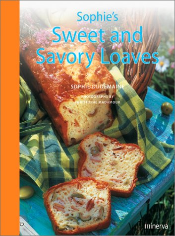Sophie's Sweet and Savory Loaves: Sophie Dudemaine