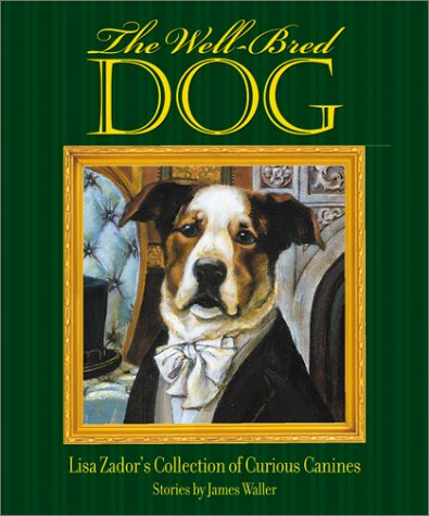 9781584792529: The Well-Bred Dog: Lisa Zador's Cabinet of Curious Canines