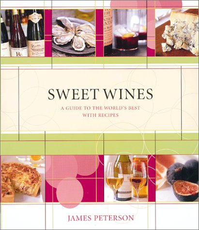 Sweet Wines: A Guide to the World's Best With Recipes (1584792558) by James Peterson