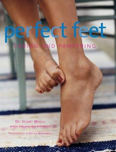 Perfect Feet: Caring and Pampering (Hardcover): Stuart Mogul