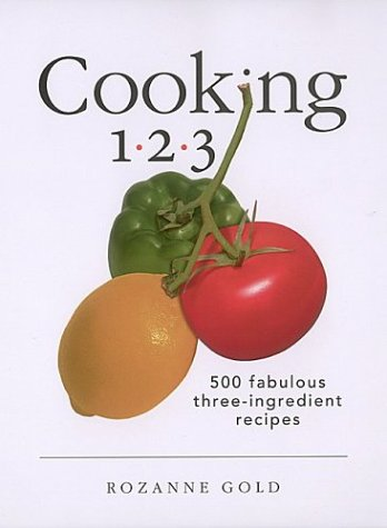 Cooking 1.2.3: 500 Fabulous Three-Ingredient Recipes: Gold, Rozanne