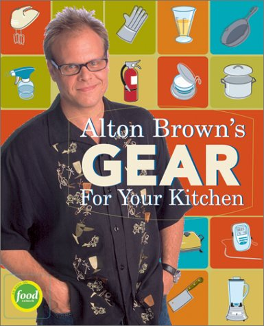 9781584792963: Alton Brown's Gear for Your Kitchen