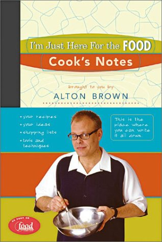 I'm Just Here for the Food: Cook's Notes (9781584792994) by Brown, Alton