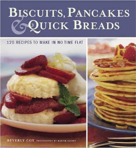 9781584793205: Biscuits, Pancakes, and Quick Breads: 120 Recipes to Make in No Time Flat