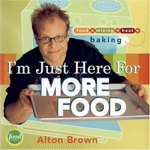 I'm Just Here for More Food: Food x Mixing + Heat = Baking (9781584793410) by Brown, Alton