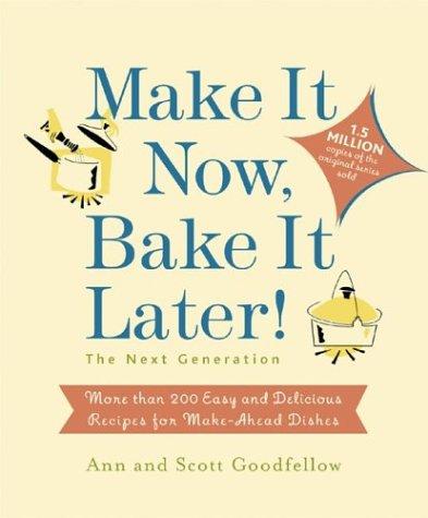 Make it Now, Bake it Later! The: Goodfellow, Ann, Goodfellow,