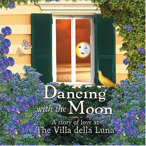 Dancing with the Moon: A Story of Love at the Villa della Luna (1584793953) by Jana Kolpen; Mary Tiegreen