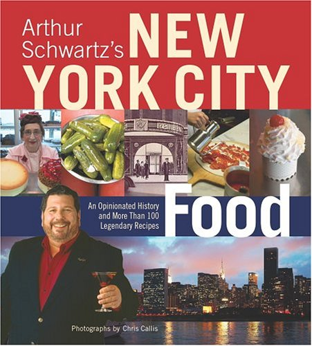 Arthur Schwartz's New York City Food: An Opinionated History and More Than 100 Legendary ...