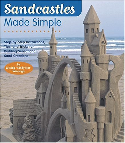 9781584794080: Sandcastles Made Simple: Step-by-Step Instructions, Tips, and Tricks for Building Sensational Sand Creations