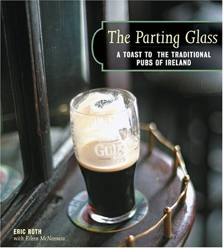 The Parting Glass; A Toast to the Traditional Pubs of Ireland