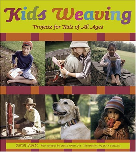 Kids Weaving: Projects for Kids of All Ages: Swett, Sarah