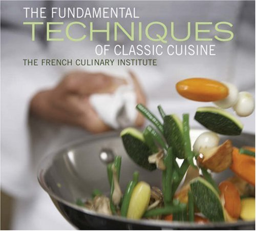 Fundamental Techniques of Classic Cuisine: French Culinary Institute