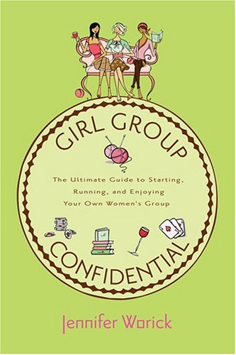 9781584794790: Girl Group Confidential: The Ultimate Guide to Starting, Running, and Enjoying Your Own Women's Group