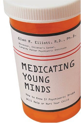 Medicating Young Minds: How to Know If: Glen R. Elliott
